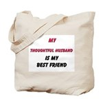 My THOUGHTFUL HUSBAND Is My Best Friend Tote Bag