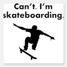 "Cant Im Skateboarding Square Car Magnet 3"" x 3"""