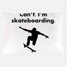 Cant Im Skateboarding Pillow Case