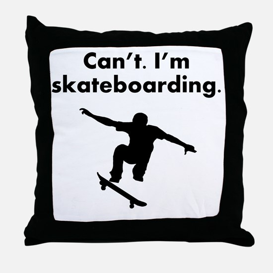 Cant Im Skateboarding Throw Pillow