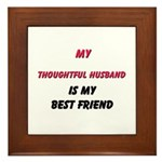 My THOUGHTFUL HUSBAND Is My Best Friend Framed Til