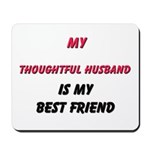 My THOUGHTFUL HUSBAND Is My Best Friend Mousepad