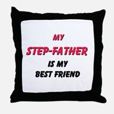 My STEP-FATHER Is My Best Friend Throw Pillow
