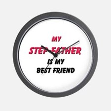 My STEP-FATHER Is My Best Friend Wall Clock