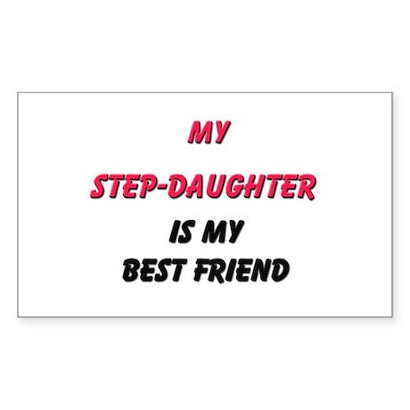 My STEP-DAUGHTER Is My Best Friend Sticker (Rectan