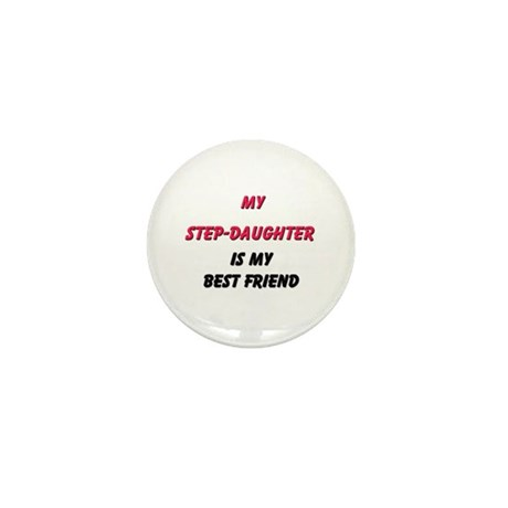 My STEP-DAUGHTER Is My Best Friend Mini Button