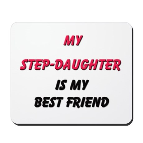 My STEP-DAUGHTER Is My Best Friend Mousepad