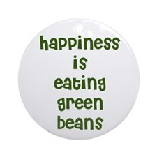 happiness is eating green bea Ornament (Round)