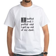 Huffed and Puffed and Got Out of My Chair T-Shirt
