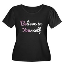 Be You, Believe in Yourself Plus Size T-Shirt