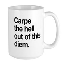Carpe the Hell Out of This Diem Mugs