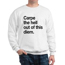 Carpe the Hell Out of This Diem Sweatshirt