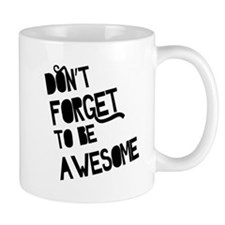 Don't Forget To Be Awesome Mugs