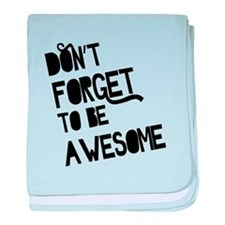 Don't Forget To Be Awesome baby blanket