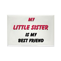 My LITTLE SISTER Is My Best Friend Rectangle Magne
