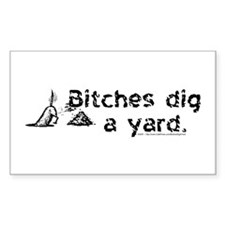 Bitches dig a yard. - Rectangle Decal