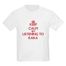 Keep calm by listening to RARA T-Shirt