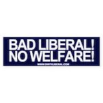 Bad Liberal No Welfare! Bumper Sticker