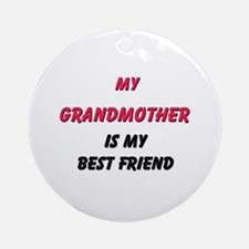 My GRANDMOTHER Is My Best Friend Ornament (Round)