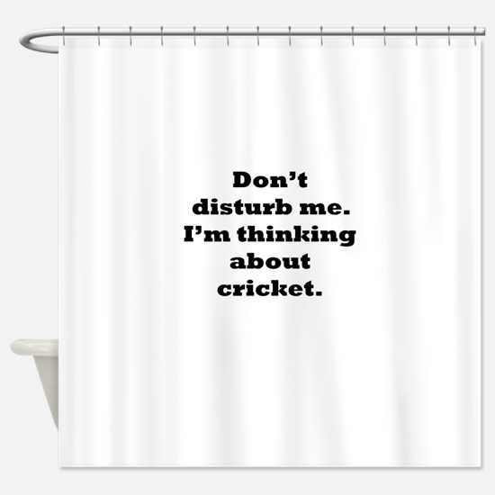 Thinking About Cricket Shower Curtain