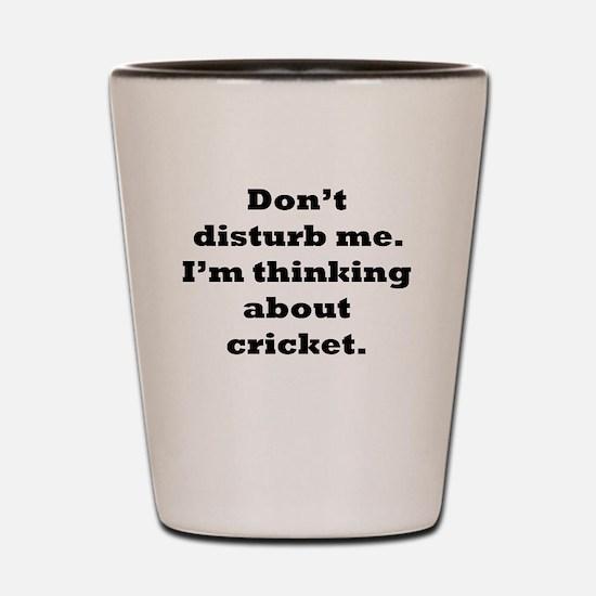 Thinking About Cricket Shot Glass