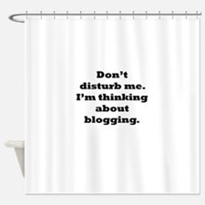 Thinking About Blogging Shower Curtain