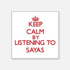 Keep calm by listening to SAYAS Sticker