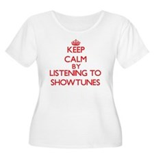 Keep calm by listening to SHOWTUNES Plus Size T-Sh