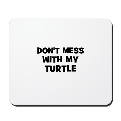 don't mess with my turtle Mousepad