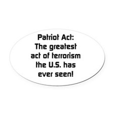 Patriot Act The Greatest Act of Te Oval Car Magnet