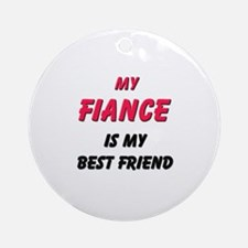 My FIANCE Is My Best Friend Ornament (Round)