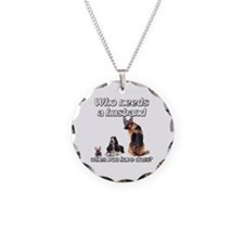 Who Needs a Husband Necklace Circle Charm