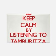 Keep calm by listening to TAMBURITZA Magnets