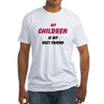 My CHILDREN Is My Best Friend Fitted T-Shirt