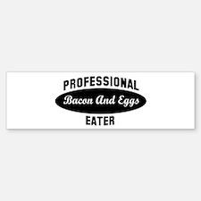 Pro Bacon And Eggs eater Bumper Bumper Bumper Sticker