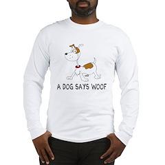 A Dog Says Woof Long Sleeve T-Shirt