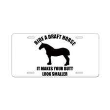 Ride a draft horse (on white) Aluminum License Pla