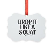 Drop it like a Squat Ornament
