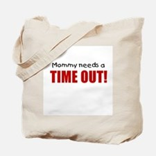 Mommy needs a time out! Tote Bag