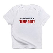 Mommy needs a time out! Infant T-Shirt