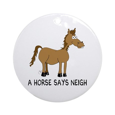 A Horse Says Neigh Ornament (Round)