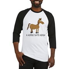 A Horse Says Neigh Baseball Jersey