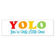 Yolo: You're Only Little Once Bumper Bumper Sticker