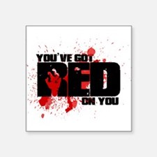 Youve got red on you Shaun of the Dead Sticker