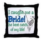 Catch of my life Throw Pillow