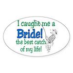 Catch of my life Oval Sticker