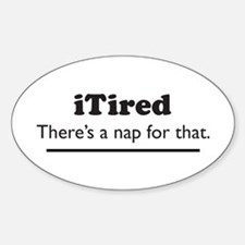 iTired - Theres a nap for that. Decal