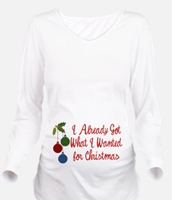 I Already Got What Long Sleeve Maternity T-Shirt
