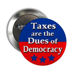 Taxes are the Dues of Democracy Button