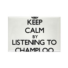 Keep calm by listening to CHAMPLOO Magnets